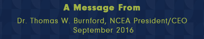 MONTHLY MESSAGE FROM NCEA PRESIDENT/CEO September 2016