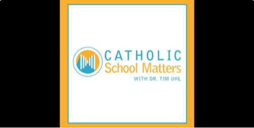 Catholic School Matters by Dr. Tim Uhl Now on iTunes