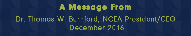MONTHLY MESSAGE FROM NCEA PRESIDENT/CEO – December 2016