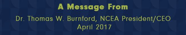 Monthly Message from NCEA President/CEO – April 2017