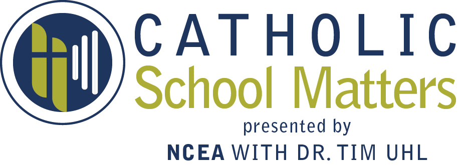 "The National Catholic Educational Association and Dr. Tim Uhl Partner to Present ""Catholic School Matters"""